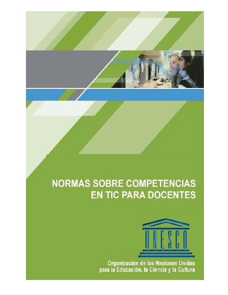 Normas UNESCO sobre Competencias en TIC para Docentes                                      Versión final 3.0     UNESCO, C...