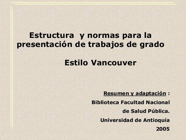 Estructura y normas para lapresentación de trabajos de grado          Estilo Vancouver                    Resumen y adapta...