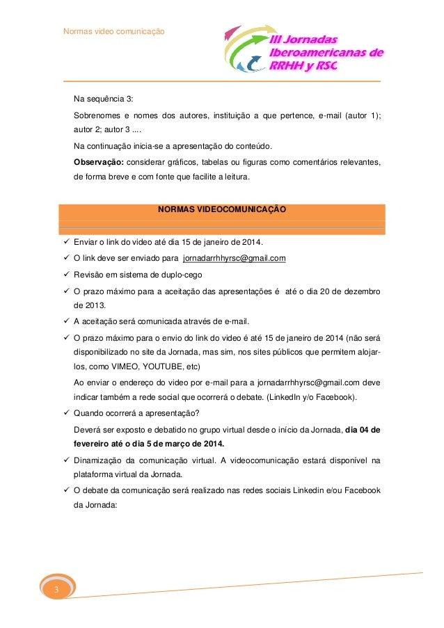 Normas video comunicação  Na sequência 3: Sobrenomes e nomes dos autores, instituição a que pertence, e-mail (autor 1); au...