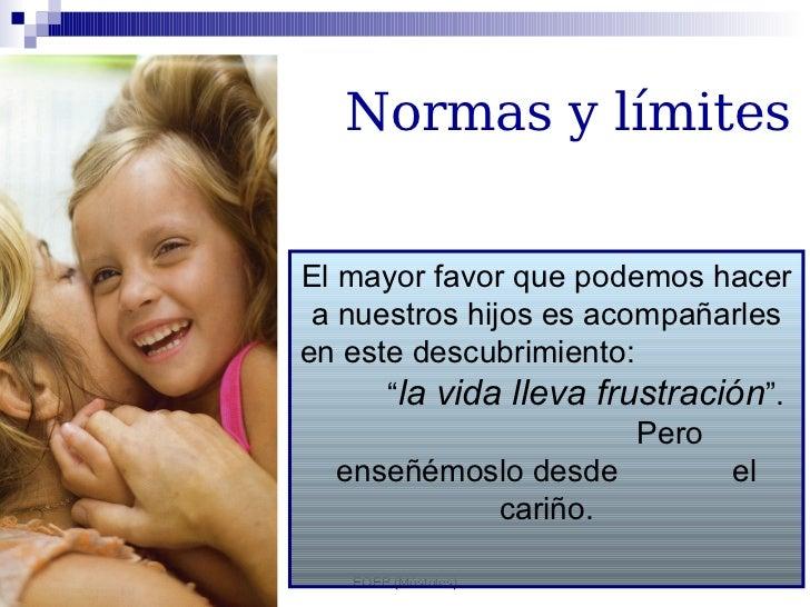 """Normas y límites   El mayor favor que podemos hacer  a nuestros hijos es acompañarles en este descubrimiento:       """"la vi..."""