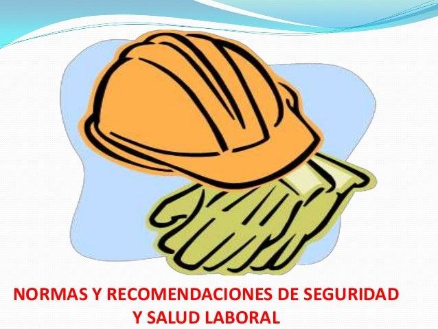 NORMAS Y RECOMENDACIONES DE SEGURIDAD Y SALUD LABORAL