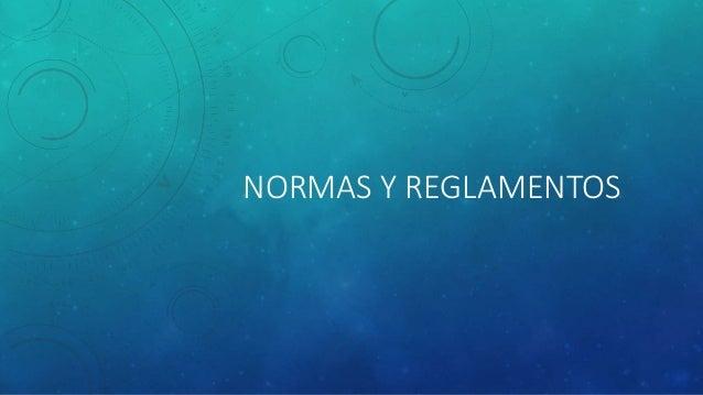 NORMAS Y REGLAMENTOS