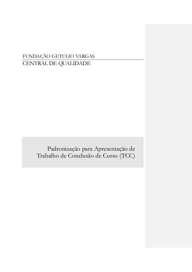 FUNDAÇÃO GETULIO VARGASCENTRAL DE QUALIDADE        Padronização para Apresentação de    Trabalho de Conclusão de Curso (TCC)