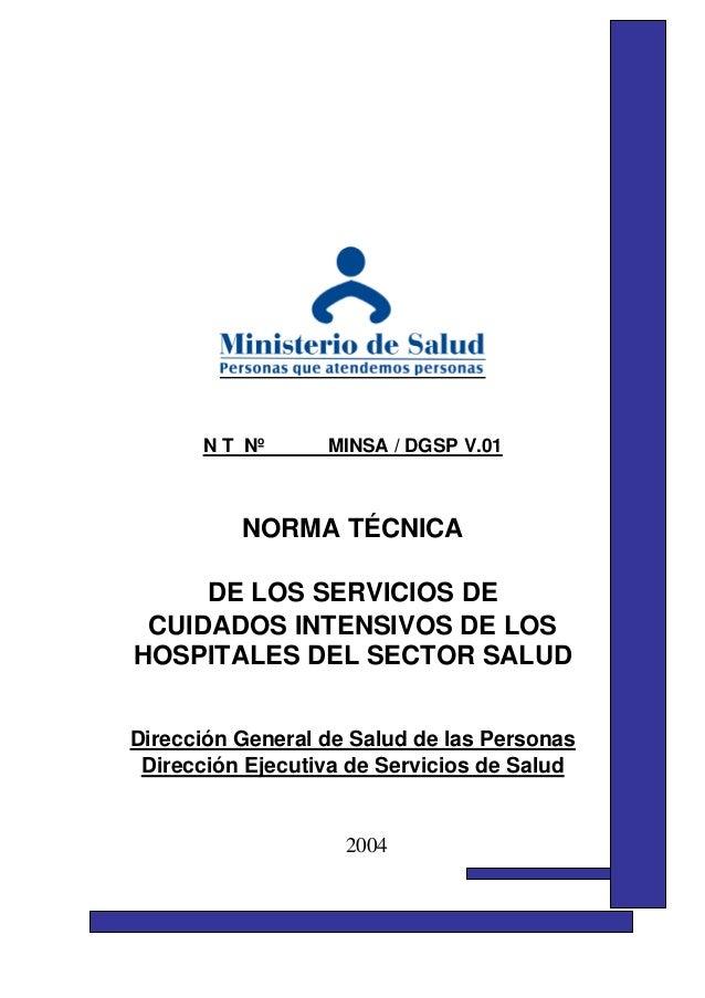 N T Nº MINSA / DGSP V.01 NORMA TÉCNICA DE LOS SERVICIOS DE CUIDADOS INTENSIVOS DE LOS HOSPITALES DEL SECTOR SALUD Direcció...