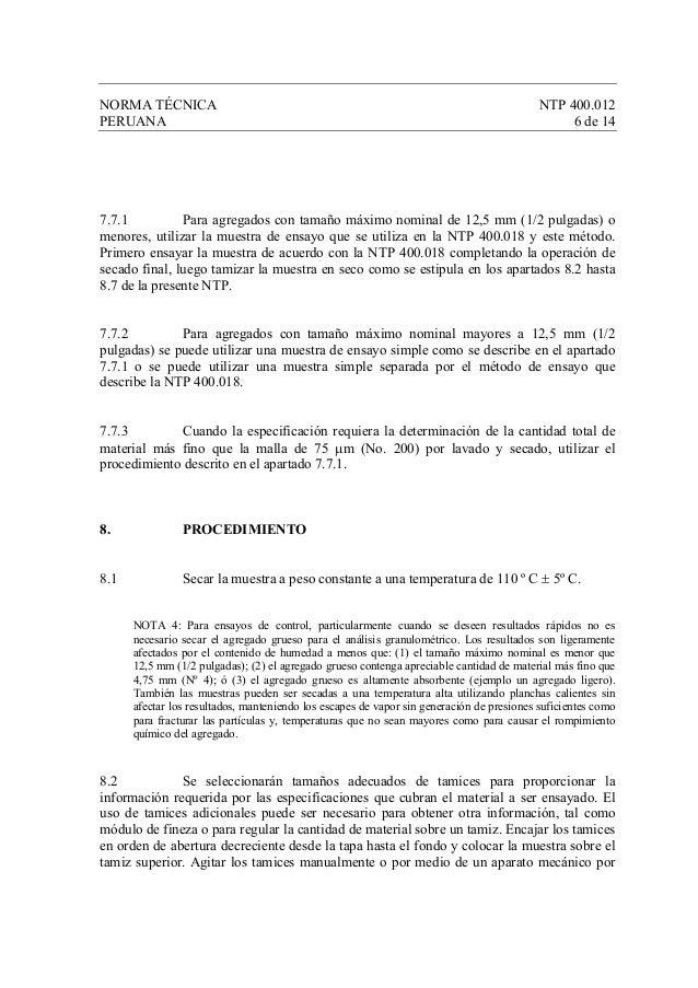 NORMA TÉCNICA NTP 400.012 PERUANA 6 de 14 7.7.1 Para agregados con tamaño máximo nominal de 12,5 mm (1/2 pulgadas) o menor...