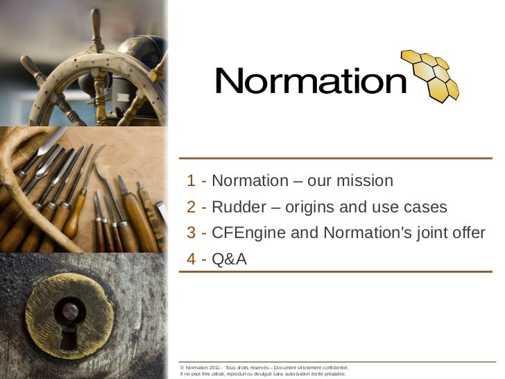 1 - Normation – our mission              2 - Rudder – origins and use cases              3 - CFEngine and Normations joint...