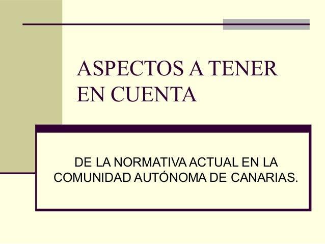 ASPECTOS A TENER EN CUENTA DE LA NORMATIVA ACTUAL EN LA COMUNIDAD AUTÓNOMA DE CANARIAS.