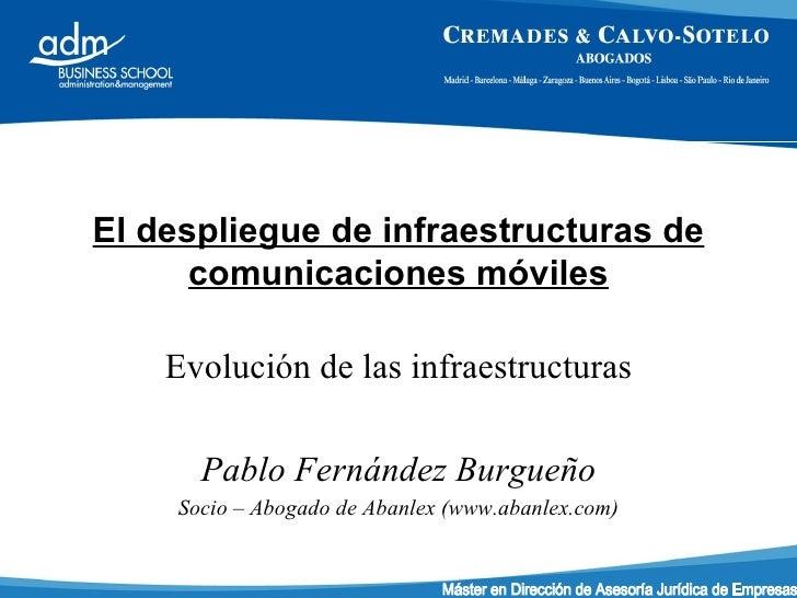 El despliegue de infraestructuras de comunicaciones móviles Evolución de las infraestructuras Pablo Fernández Burgueño Soc...