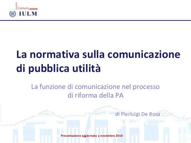 La normativa sulla comunicazione di pubblica utilità La funzione di comunicazione nel processo di riforma della PA di Pier...