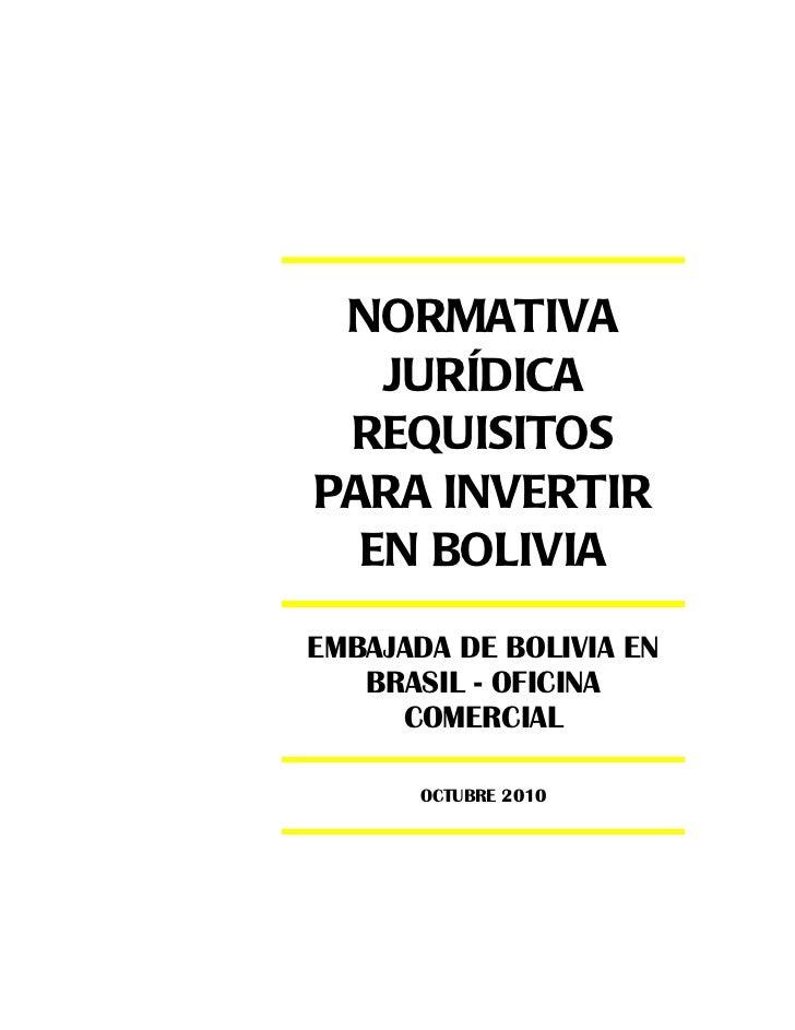 NORMATIVA   JURÍDICA REQUISITOSPARA INVERTIR  EN BOLIVIAEMBAJADA DE BOLIVIA EN   BRASIL - OFICINA     COMERCIAL       OCTU...