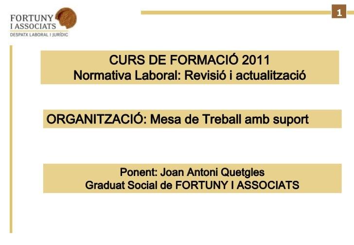 1                   CURS DE FORMACIÓ 2011              Normativa Laboral: Revisió i actualització          ORGANITZACIÓ: M...