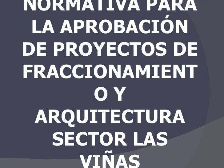NORMATIVA PARA LA APROBACIÓN DE PROYECTOS DE FRACCIONAMIENTO Y ARQUITECTURA SECTOR LAS VIÑAS