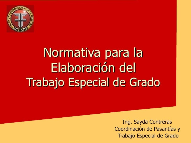 Normativa para la Elaboración del Trabajo Especial de Grado Ing. Sayda Contreras Coordinación de Pasantías y Trabajo Espec...