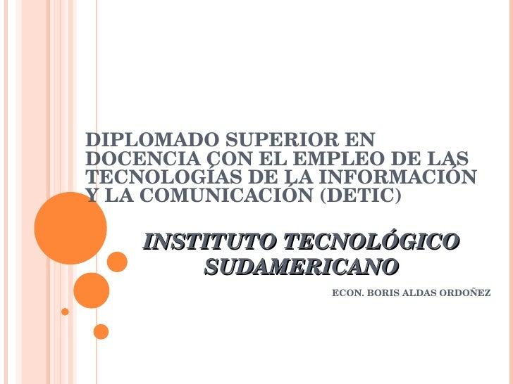 INSTITUTO TECNOLÓGICO SUDAMERICANO DIPLOMADO SUPERIOR EN DOCENCIA CON EL EMPLEO DE LAS TECNOLOGÍAS DE LA INFORMACIÓN Y LA ...