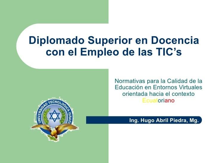Diplomado Superior en Docencia con el Empleo de las TIC's Normativas para la Calidad de la Educación en Entornos Virtuales...