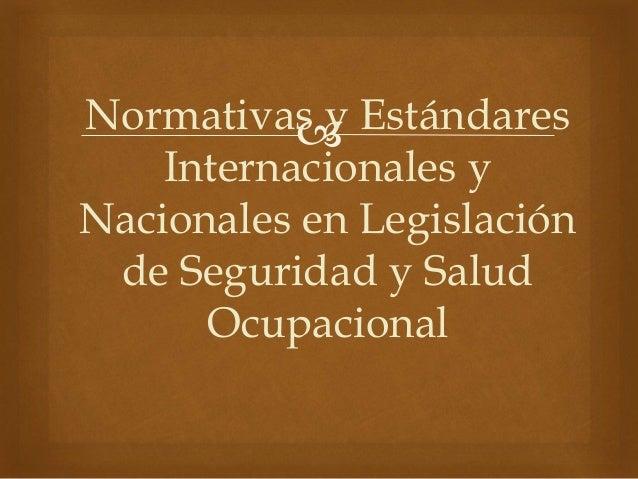 Normativas y Estándares Internacionales y Nacionales en Legislación de Seguridad y Salud Ocupacional