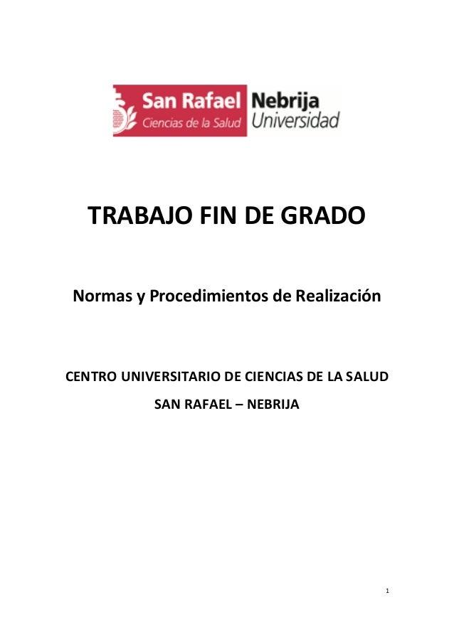 1 TRABAJO FIN DE GRADO Normas y Procedimientos de Realización CENTRO UNIVERSITARIO DE CIENCIAS DE LA SALUD SAN RAFAEL – NE...
