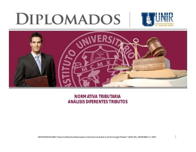 NORMATIVA TRIBUTARIA                               ANÁLISIS DIFERENTES TRIBUTOSDIPLOMADOS UNIR. Todos los Derechos Reserva...