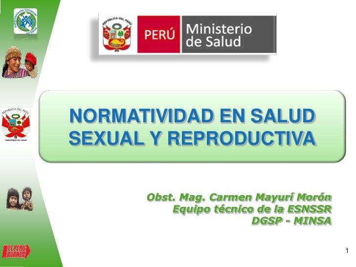 NORMATIVIDAD EN SALUDSEXUAL Y REPRODUCTIVA      Obst. Mag. Carmen Mayurí Morón          Equipo técnico de la ESNSSR       ...