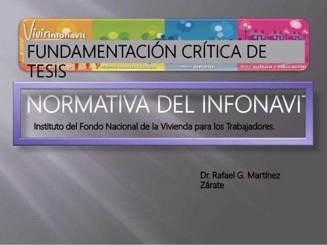 NORMATIVA DEL INFONAVIT Instituto del Fondo Nacional de la Vivienda para los Trabajadores. FUNDAMENTACIÓN CRÍTICA DE TESIS...