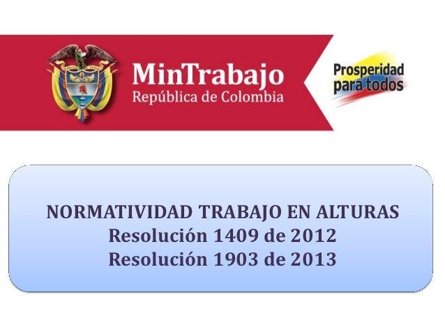 Diapo de carátula 1 NORMATIVIDAD TRABAJO EN ALTURAS Resolución 1409 de 2012 Resolución 1903 de 2013