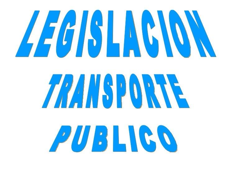 TRANSPORTE LEGISLACION PUBLICO