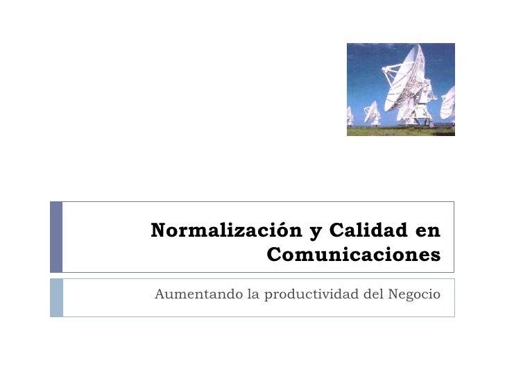 Normalización y Calidad en Comunicaciones <br />Aumentando la productividad del Negocio<br />