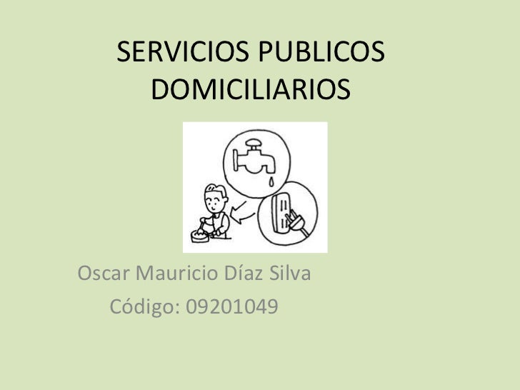 SERVICIOS PUBLICOS      DOMICILIARIOSOscar Mauricio Díaz Silva   Código: 09201049