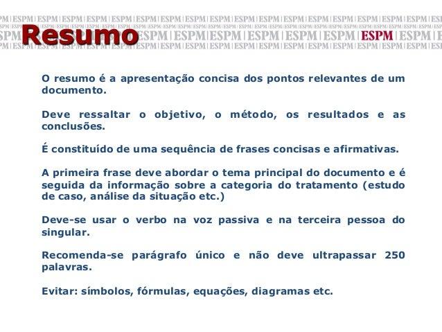 Resumo O resumo é a apresentação concisa dos pontos relevantes de um documento. Deve ressaltar o objetivo, o método, os re...