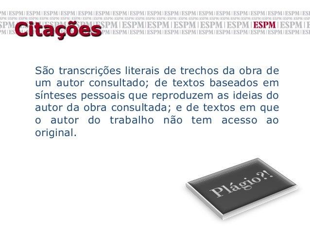 Citações São transcrições literais de trechos da obra de um autor consultado; de textos baseados em sínteses pessoais que ...