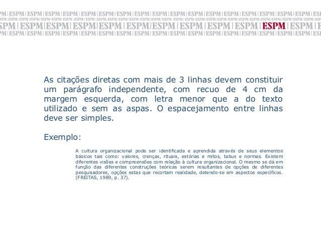 As citações diretas com mais de 3 linhas devem constituirum parágrafo independente, com recuo de 4 cm damargem esquerda, c...