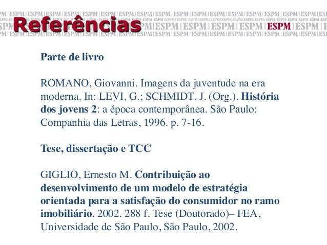 Referências  Parte de livro    ROMANO, Giovanni. Imagens da juventude na era  moderna. In: LEVI, G.; SCHMIDT, J. (Org.)....