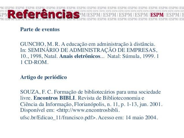 Referências  Parte de eventos    GUNCHO, M. R. A educação em administração à distância.  In: SEMINÁRIO DE ADMINISTRAÇÃO ...