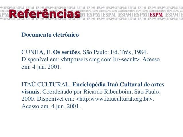 Referências  Documento eletrônico    CUNHA, E. Os sertões. São Paulo: Ed. Três, 1984.  Disponível em: <http:users.cmg.co...