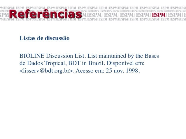 Referências Listas de discussão  BIOLINE Discussion List. List maintained by the Bases de Dados Tropical, BDT in Brazil....