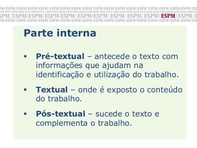 Parte interna§   Pré-textual – antecede o texto com      informações que ajudam na      identificação e utilização do tr...