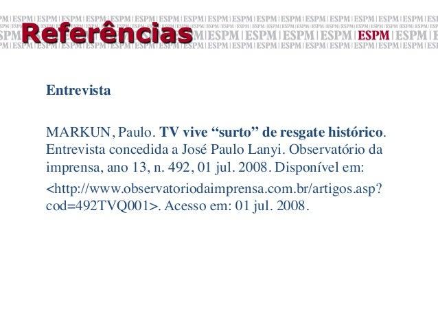 """Referências Entrevista  MARKUN, Paulo. TV vive """"surto"""" de resgate histórico. Entrevista concedida a José Paulo Lanyi. Ob..."""