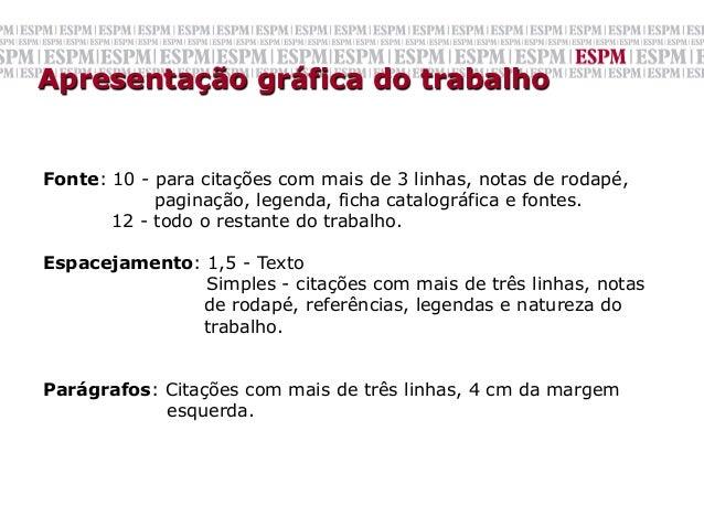 Apresentação gráfica do trabalhoFonte: 10 - para citações com mais de 3 linhas, notas de rodapé,            paginação, leg...
