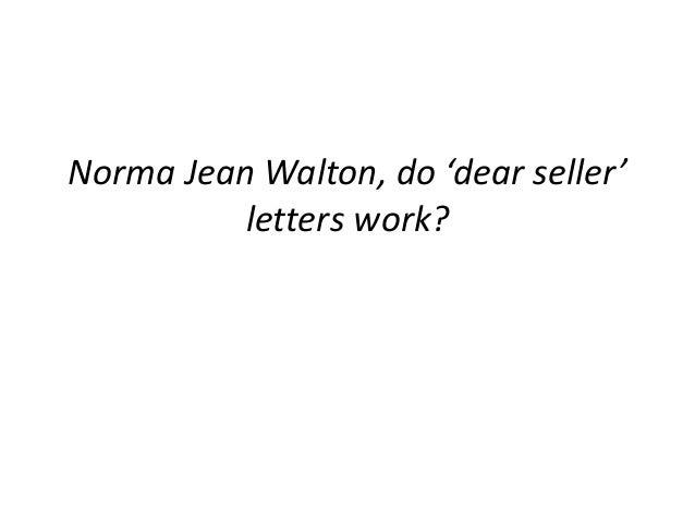 Norma Jean Walton, do 'dear seller' letters work?