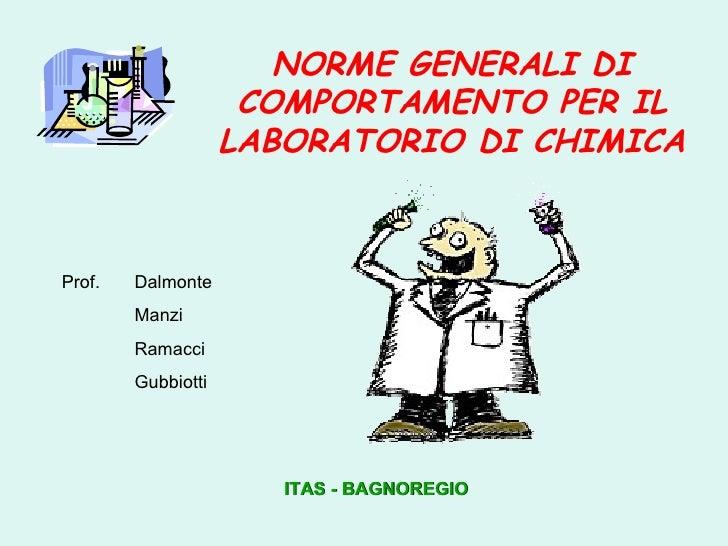NORME GENERALI DI COMPORTAMENTO PER IL LABORATORIO DI CHIMICA ITAS - BAGNOREGIO Prof.  Dalmonte Manzi Ramacci Gubbiotti