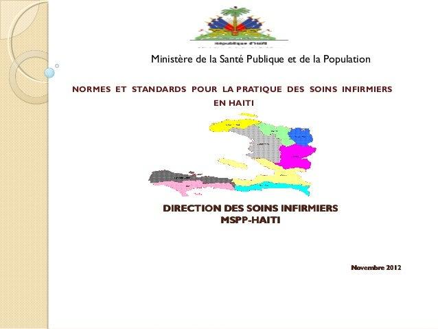 DIRECTION DES SOINS INFIRMIERSDIRECTION DES SOINS INFIRMIERS MSPP-HAITIMSPP-HAITI  Novembre 2012Novembre 2012 NORMES ET ...