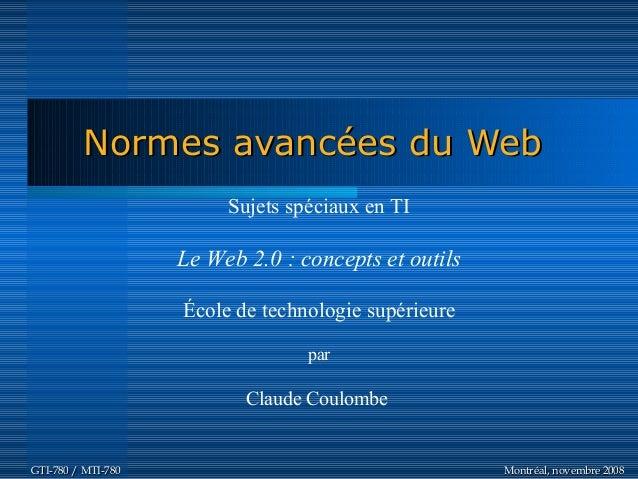 Normes avancées du WebNormes avancées du Web Montréal, novembre 2008Montréal, novembre 2008GTI-780 / MTI-780GTI-780 / MTI-...
