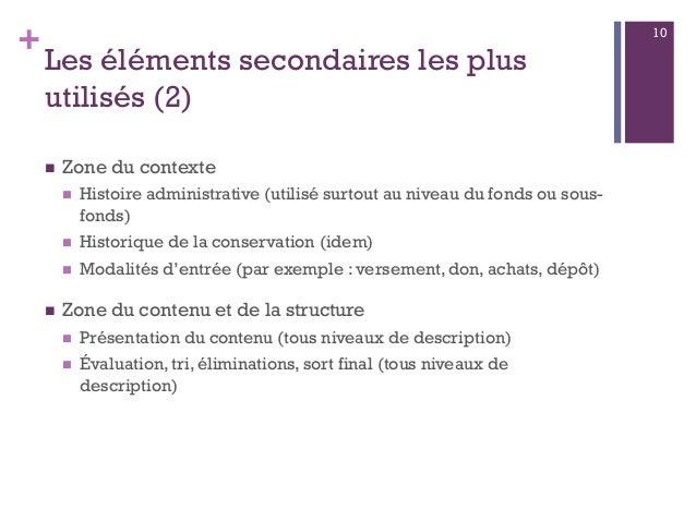 + Les éléments secondaires les plus utilisés (2)  Zone du contexte  Histoire administrative (utilisé surtout au niveau d...