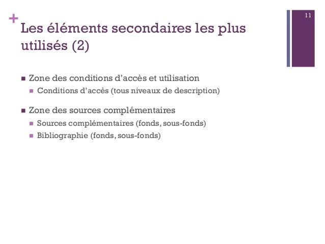 + Les éléments secondaires les plus utilisés (2)  Zone des conditions d'accès et utilisation  Conditions d'accès (tous n...
