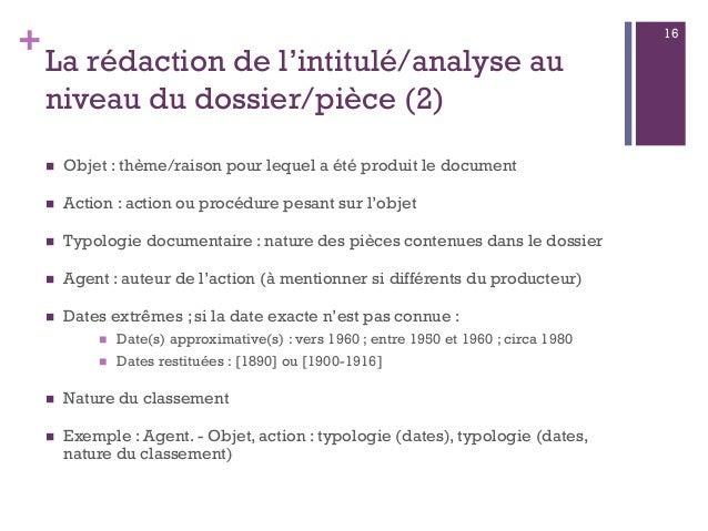 + La rédaction de l'intitulé/analyse au niveau du dossier/pièce (2)  Objet : thème/raison pour lequel a été produit le do...