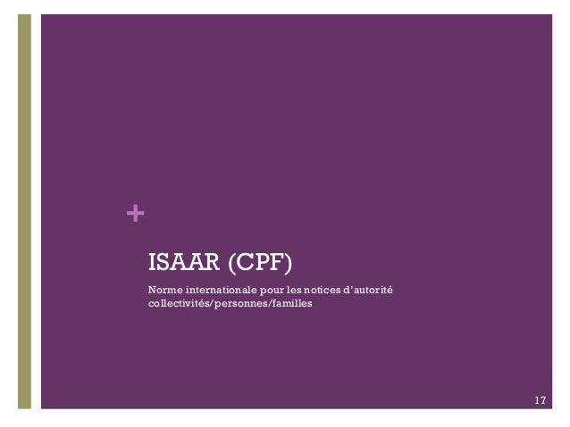 + ISAAR (CPF) Norme internationale pour les notices d'autorité collectivités/personnes/familles 17