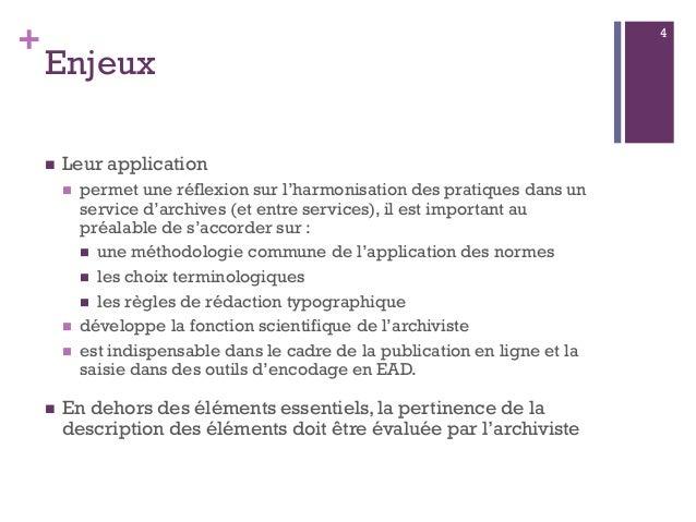 + Enjeux  Leur application  permet une réflexion sur l'harmonisation des pratiques dans un service d'archives (et entre ...