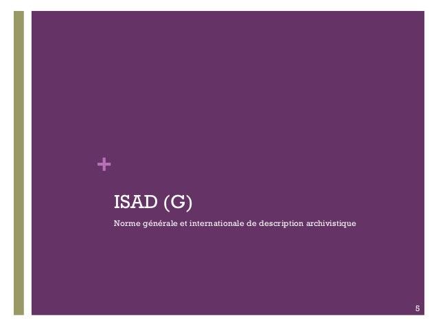 + ISAD (G) Norme générale et internationale de description archivistique 5
