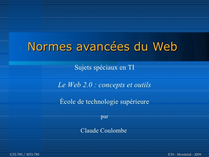 Normes avancées du Web                          Sujets spéciaux en TI                      Le Web 2.0 : concepts et outils...