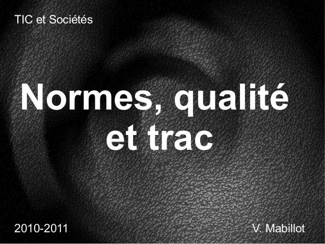 Normes, qualité et trac 2010-2011 TIC et Sociétés V. Mabillot